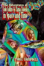 The Adventures of Colo Collins & Tama Toledo in Space and Time ebook by Tyree Campbell