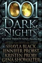 1001 Dark Nights: Bundle Twenty-Nine ebook by Shayla Black, Jennifer Probst, Kristen Proby,...
