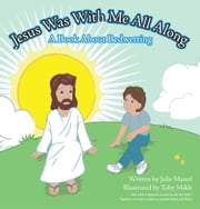Jesus Was With Me All Along - A Book About Bedwetting ebook by Julie Mastel