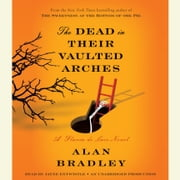 The Dead in Their Vaulted Arches - A Flavia de Luce Novel audiobook by Alan Bradley