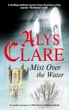 Mist Over the Water ebook by Alys Clare