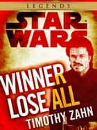 Winner Lose All--A Lando Calrissian Tale: Star Wars Legends (Novella) ebook by Timothy Zahn