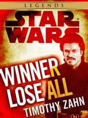 Winner Lose All--A Lando Calrissian Tale: Star Wars (Novella) ebook by Timothy Zahn