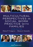 Multicultural Perspectives In Social Work Practice with Families, 3rd Edition ebook by Elaine Congress, MSSW, DSW,Manny Gonzalez, DSW