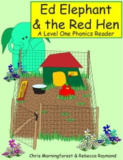 Ed Elephant & the Red Hen - A Level One Phonics Reader ebook by Chris Morningforest,Rebecca Raymond