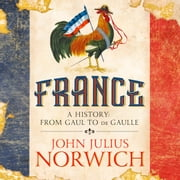 France - A History: from Gaul to de Gaulle audiobook by John Julius Norwich