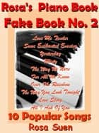 Rosa's Piano Book - Fake Book No. 2 - 10 Popular Songs - Standards and Popular Songs ebook by Rosa Suen