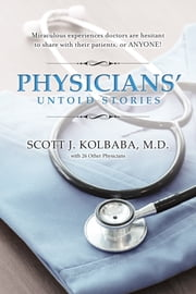 Physicians' Untold Stories - See Downloaded Cover Copy ebook by Scott Kolbaba