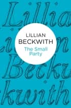 The Small Party ebook by Lillian Beckwith