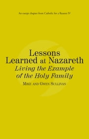 Lessons Learned at Nazareth: Catholic for a Reason IV ebook by Mike Sullivan,Gwen Sullivan