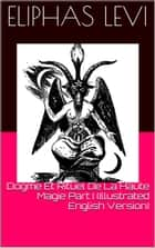 Dogme Et Rituel De La Haute Magie Part I (Illustrated English Version) ebook by Eliphas Levi