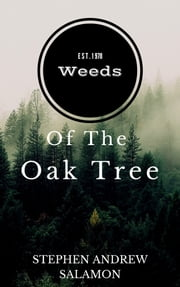Weeds Of The Oak Tree ebook by Stephen Andrew Salamon