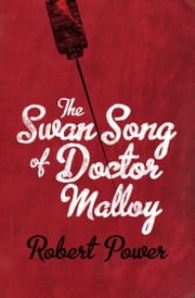 The Swan Song of Doctor Malloy ebook by Robert Power