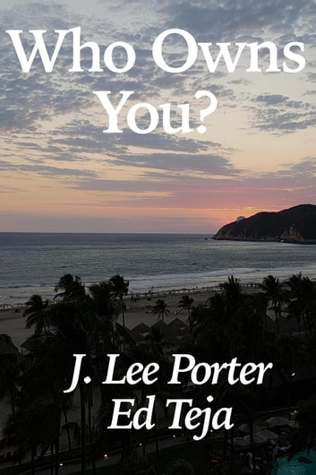 Who Owns You? ebook by J. Lee Porter,Ed Teja