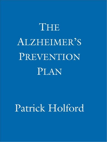 The Alzheimer's Prevention Plan - 10 proven ways to stop memory decline and reduce the risk of Alzheimer's ebook by Patrick Holford BSc, DipION, FBANT, NTCRP,Deborah Colson,Shane Heaton
