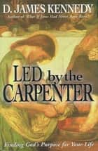 Led by the Carpenter ebook by D. James Kennedy