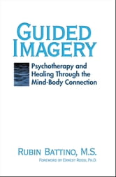 Guided Imagery - Psychotherapy and healing through the mind-body connection ebook by Rubin Battino