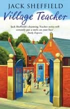 Village Teacher ebook by Jack Sheffield