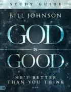 God is Good Interactive Manual ebook by Bill Johnson