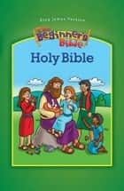 KJV, Beginner's Bible Holy Bible, eBook ebook by Zonderkidz
