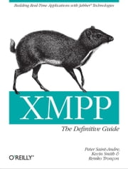 XMPP: The Definitive Guide - Building Real-Time Applications with Jabber Technologies ebook by Peter Saint-Andre, Kevin Smith, Remko Tronçon