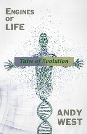 Engines of Life: Tales of Evolution ebook by Andy West