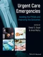 Urgent Care Emergencies - Avoiding the Pitfalls and Improving the Outcomes ebook by Deepi G. Goyal, Amal Mattu