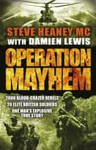 Operation Mayhem ebook by Damien Lewis, Steve Heaney, MC