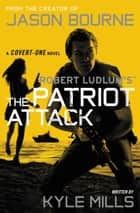 Robert Ludlum's (TM) The Patriot Attack ebook by Kyle Mills