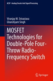 MOSFET Technologies for Double-Pole Four-Throw Radio-Frequency Switch ebook by Viranjay M. Srivastava,Ghanshyam Singh