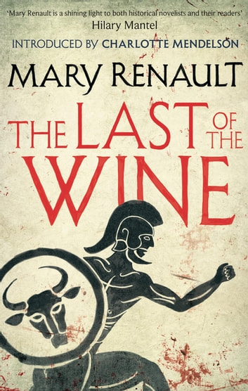 The Last of the Wine - A Virago Modern Classic eBook by Mary Renault