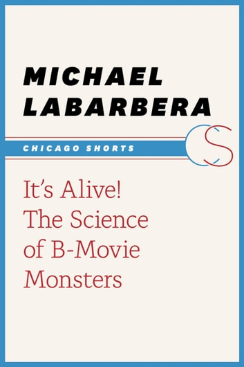 It's Alive! - The Science of B-Movie Monsters ebook by Michael LaBarbera