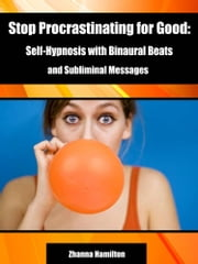 Stop Procrastinating for Good: Self-Hypnosis with Binaural Beats and Subliminal Messages ebook by Zhanna Hamilton