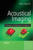 Acoustical Imaging ebook by Woon Siong Gan