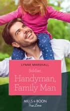 Soldier, Handyman, Family Man (Mills & Boon True Love) (American Heroes, Book 35) ebook by Lynne Marshall