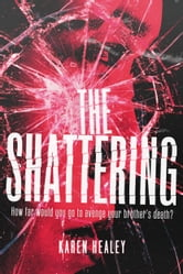 The Shattering ebook by Karen Healey