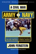 A Civil War - Army vs. Navy Tag - A Year Inside College Football's Purest Rivalry ebook by John Feinstein