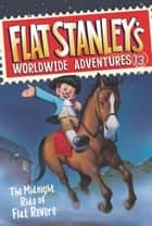 Flat Stanley's Worldwide Adventures #13: The Midnight Ride of Flat Revere ebook by Jeff Brown, Macky Pamintuan
