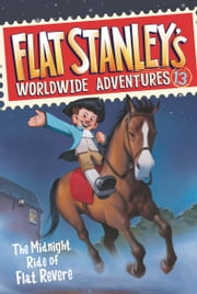 Flat Stanley's Worldwide Adventures #13: The Midnight Ride of Flat Revere ebook by Jeff Brown,Macky Pamintuan