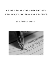 A Guide to AP Style for Writers Who Don't Like Grammar Practice ebook by Angela F Savage