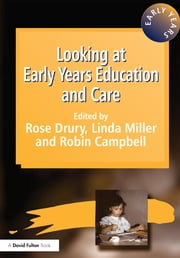 Looking at Early Years Education and Care ebook by Rose Drury,Robin Campbell,Linda Miller