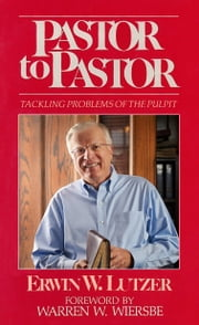 Pastor To Pastor - Tackling Problems of the Pulpit ebook by Erwin W. Lutzer,Warren W. Wiersbe
