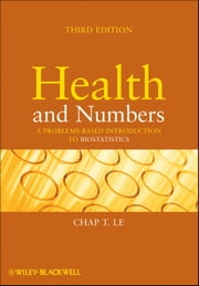 Health and Numbers - A Problems-Based Introduction to Biostatistics ebook by Chap T. Le