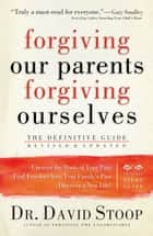 Forgiving Our Parents, Forgiving Ourselves ebook by Dr. David Stoop