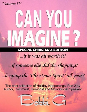 "Holiday Happenings, Part 2, ""Can You Imagine...?"" Volume IV ebook by Bobbi G"
