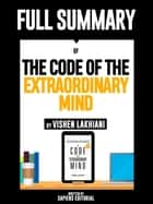 "Full Summary Of ""The Code Of The Extraordinary Mind - By Vishen Lakhiani"" ebook by Sapiens Editorial"