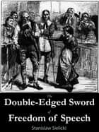 The Double-Edged Sword of Freedom of Speech ebook by Stanislaw Sielicki