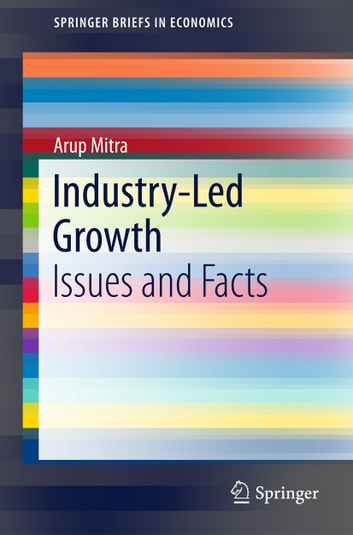 Industry-Led Growth - Issues and Facts ebook by Arup Mitra
