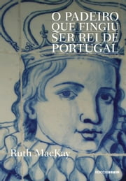 O padeiro que fingiu ser rei de Portugal ebook by Ruth MacKay