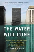 The Water Will Come - Rising Seas, Sinking Cities, and the Remaking of the Civilized World e-kirjat by Jeff Goodell